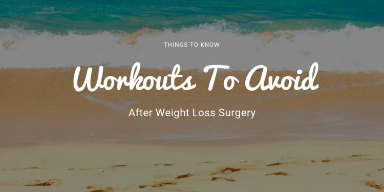 Exercises To Avoid After Bariatric Surgery