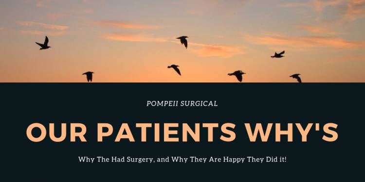 Quotes From Our Patients about Their WHYS for Surgery and Why They are Happy They Did It