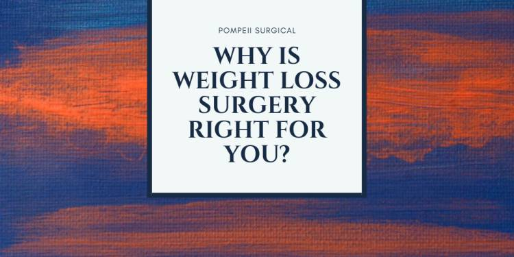 WHY is Weight Loss Surgery The Right Choice for YOU